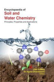 Encyclopedia Of Soil And Water Chemistry : Principles , Properties And Applications. 3 Volume Set