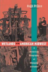 Wetlands of the American Midwest: A Historical Geography of Changing Attitudes (University of Chi...