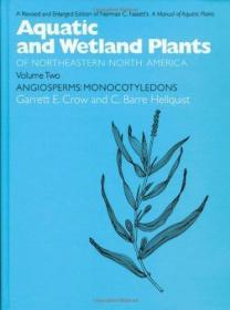 Aquatic and Wetland Plants of Northeastern North America, Volume II: A Revised and Enlarged Editi...