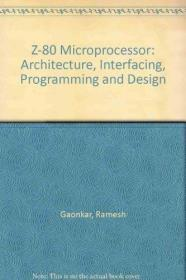 The Z80 Microprocessor: Architecture, Interfacing, Programming, and Design