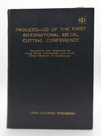 Proceedings of the First International Metal Cutting Conference (Sponsored and Organized by Hong Kong Polytechnic and South China Institute of Technology) 英文原版《第一届国际金属切削大会论文集》