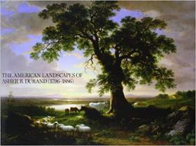 The American Landscapes of Asher B. Durand (1796-1886)