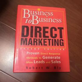 BUSINESS TO BUSINESS DIRECT MARKETING(Second Edition)by Robert W.Bly