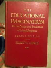 The Educational Imagination ( 精装 ) 教育想象:学校课程设计与评价 ,On the Design and Evaluation of School Programs ,第二版,英文原版,大 16 开