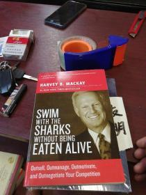 Swim with the Sharks Without Being Eaten Alive:Outsell, Outmanage, Outmotivate, and Outnegotiate Your Competition