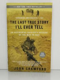 The Last True Story Ill Ever Tell: An Accidental Soldiers Account of the War in Iraq by John Crawford (伊拉克战争)英文原版书