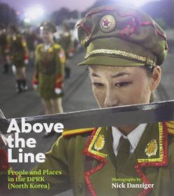 Nick Danziger: Above the Line: People and Places in the  North Korea