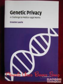 Genetic Privacy: A Challenge to Medico-Legal Norms(英语原版 平装本)基因隐私:对医学法律规范的挑战