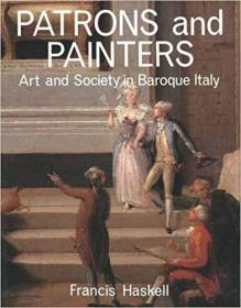 Patrons and Painters: A Study in the Relations Between Italian Art and Society in the Age of the Baroque, Revised and Enlarged Edition