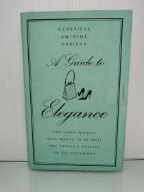 优雅女人穿着完全指南 A Guide to Elegance: For Every Woman Who Wants to Be Well and Properly Dressed on All Occasions by Genevieve Antoine Dariaux (两性)英文原版书