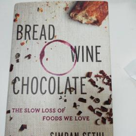 Bread, Wine, Chocolate  The Slow Loss of Foods W