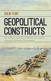 Geopolitical Constructs: The Mulberry Harbours, World War Two, and the Making of a Militarized Transatlantic