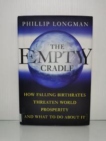 空空荡荡的摇篮:出生率下降是如何威胁经济繁荣的 The Empty Cradle: How Falling Birthrates Threaten World Prosperity And What To Do About It by Philip Longman (经济学)英文原版书
