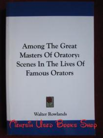 Among The Great Masters Of Oratory: Scenes In The Lives Of Famous Orators(英语原版 平装本)在伟大的演讲大师中:著名演讲家生活中的场景