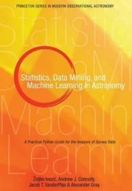 现货 Statistics, Data Mining, and Machine Learning in Astronomy: A Practical Python Guide for the Analysis of Survey Data (Princeton Series in Modern Observational Astronomy) 英文原版 天文学中的统计,数据挖掘和机器学习