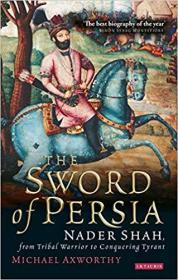 The Sword of Persia: Nader Shah, from Tribal Warrior to Conquering Tyrant (