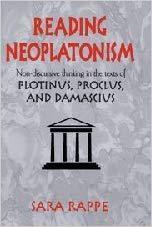 Reading Neoplatonism: Non-discursive Thinking in the Texts of Plotinus, Proclus, and Damascius