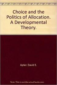 Choice and the Politics of Allocation. A Developmental Theory. Paperback – 1971