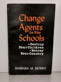 美国学校教育变革的推动者 Change Agents in the Schools:Destroy Your Children, Betray Your Country  by Barbara M. Morris(美国教育)英文原版书
