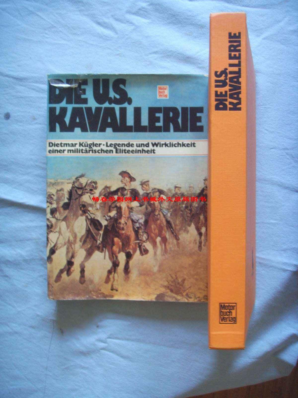 德文原版    美国骑兵-精锐部队 Die U.S. - Kavallerie. Legende und Wirklichkeit einer militärischen Eliteeinheit