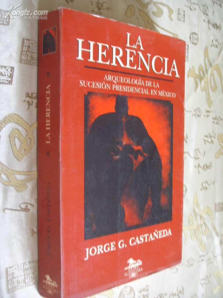 西班牙文原版 La herencia: Arqueologia de la sucesion presidencial en Mexico by Jorge G. Castaneda