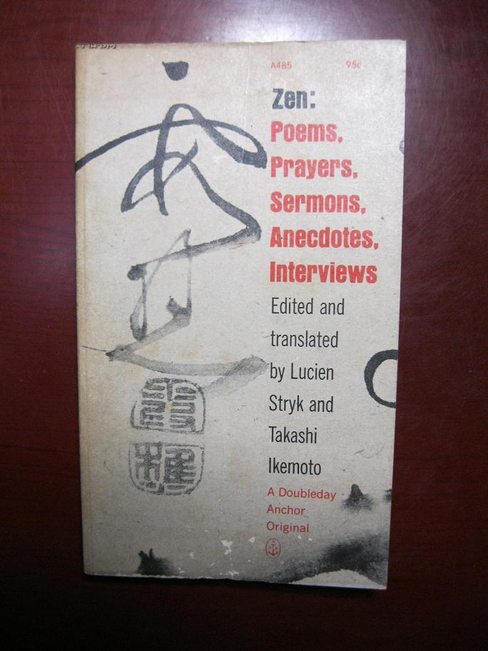 Zen:Poems,Prayers,Sermons,Anecdotes,Interviews Edited and translated by Lucien Stryk and Takashi Ikemoto