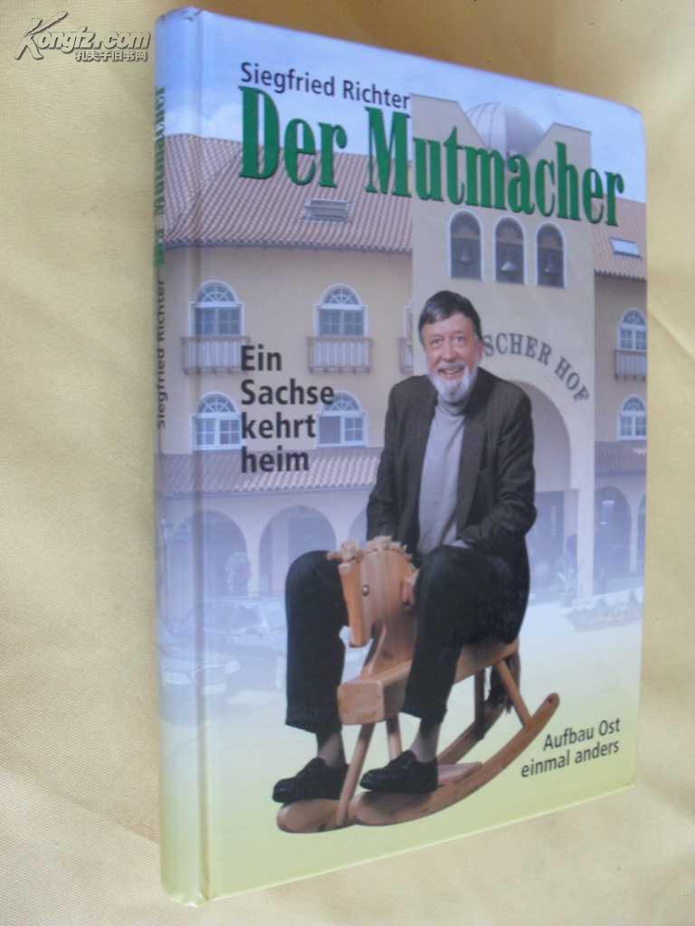 德文原版     Siegfried Richter:         Der Mutmacher - Ein Sachse kehrt heim. Aufbau Ost mal anders,