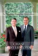 步入正轨:里根-布什政府的黎明When Things Went Right: The Dawn of the Reagan-Bush Administration