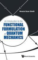 量子力学的函数公式导论An Introduction to the Functional Formulation of Quantum Mechanics