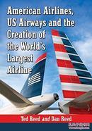 创建美国航空:美国航空和全美航空公司收缩历史American Airlines, US Airways and the Creation of the Worlds Largest Airline