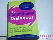 精装The Commitment Dialogues: How to Talk Your Way Through the Tough Times and Build 对话的承诺