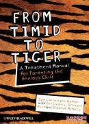 从胆小鬼变为小老虎:养育焦虑症儿童治疗手册From Timid To Tiger: A Treatment Manual for Parenting the Anxious Child