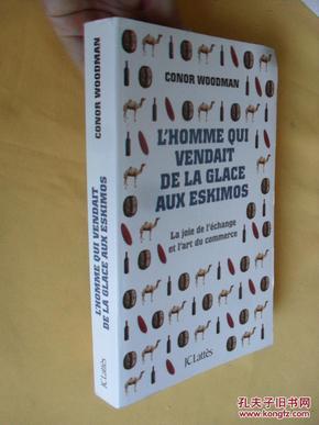 法文原版     L'homme qui vendait de la glace aux Eskimos : La joie de l'échange et l'art du commerce