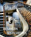 Besançon & ses demeures : Du Moyen Age au XIXe siècle (French)贝桑松家园