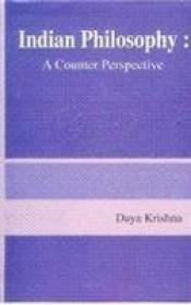Indian Philosophy ; A Counter Perspective