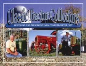 Classic Tractor Collectors: Restoring And Preserving Farm Power From The Past