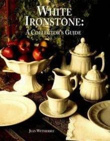 White Ironstone: A Collectors Guide
