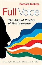 英文原版书 Full Voice: The Art and Practice of Vocal Presence (BK Business) Paperback – October 3, 2011 by Barbara McAfee  (Author)