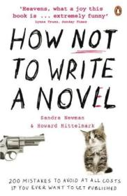 How Not To Write A Novel: 200 Mistakes To Avoid At All Costs If You Ever Want To Get Published. Howa