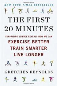 The First 20 Minutes: Surprising Science Reveals How We Can Exercise Better  Train Smarter  Live Lon