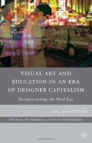 Visual Art And Education In An Era Of Designer Capitalism: Deconstructing The Oral Eye (education  P