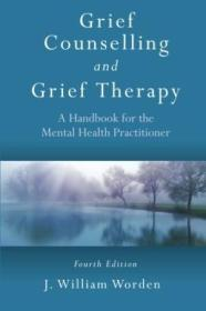 Grief Counselling And Grief Therapy: A Handbook For The Mental Health Practitioner  Fourth Edition