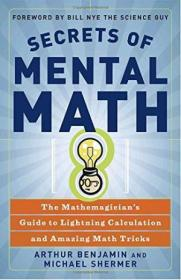 Secrets Of Mental Math: The Mathemagicians Guide To Lightning Calculation And Amazing Math Tricks