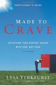 Made To Crave Participants Guide: Satisfying Your Deepest Desire With God  Not Food