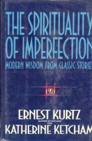 The Spirituality Of Imperfection: Modern Wisdom From Classic Stories