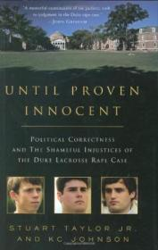 Until Proven Innocent: Political Correctness And The Shameful Injustices Of The Duke Lacrosse Rape C