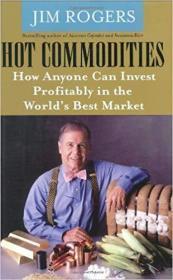 英文原版书 正版精装本 Hot Commodities : How Anyone Can Invest Profitably in the Worlds Best Market