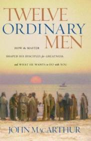 Twelve Ordinary Men: How The Master Shaped His Disciples For Greatness  And What He Wants To Do With