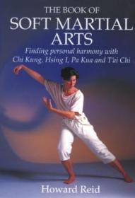 Book Of Soft Martial Arts: Finding Personal Harmony With Chi Kung  Hsing I  Pa Kua And Tai Chi