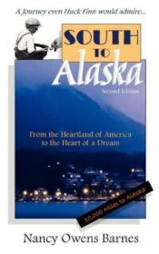 South To Alaska: A True Story Of Courage And Survival From Americas Heartland To The Heart Of A Dre
